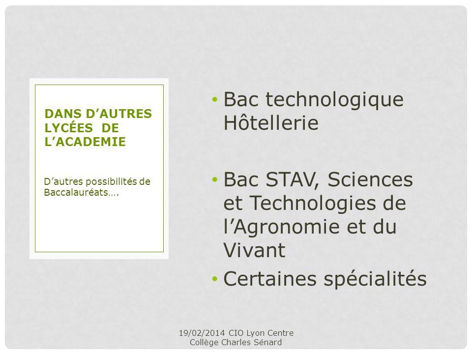 Bac technologique Hôtellerie Bac STAV, Sciences et Technologies de lAgronomie et du Vivant Certaines spécialités 19/02/2014 CIO Lyon Centre Collège Ch