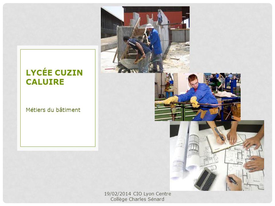 19/02/2014 CIO Lyon Centre Collège Charles Sénard Métiers du bâtiment LYCÉE CUZIN CALUIRE