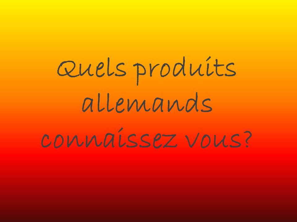 Quels produits allemands connaissez vous?