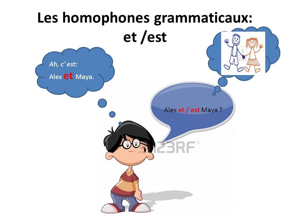 Les homophones grammaticaux: et /est Alex et / est Maya ? Ah, c' est: Alex et Maya.
