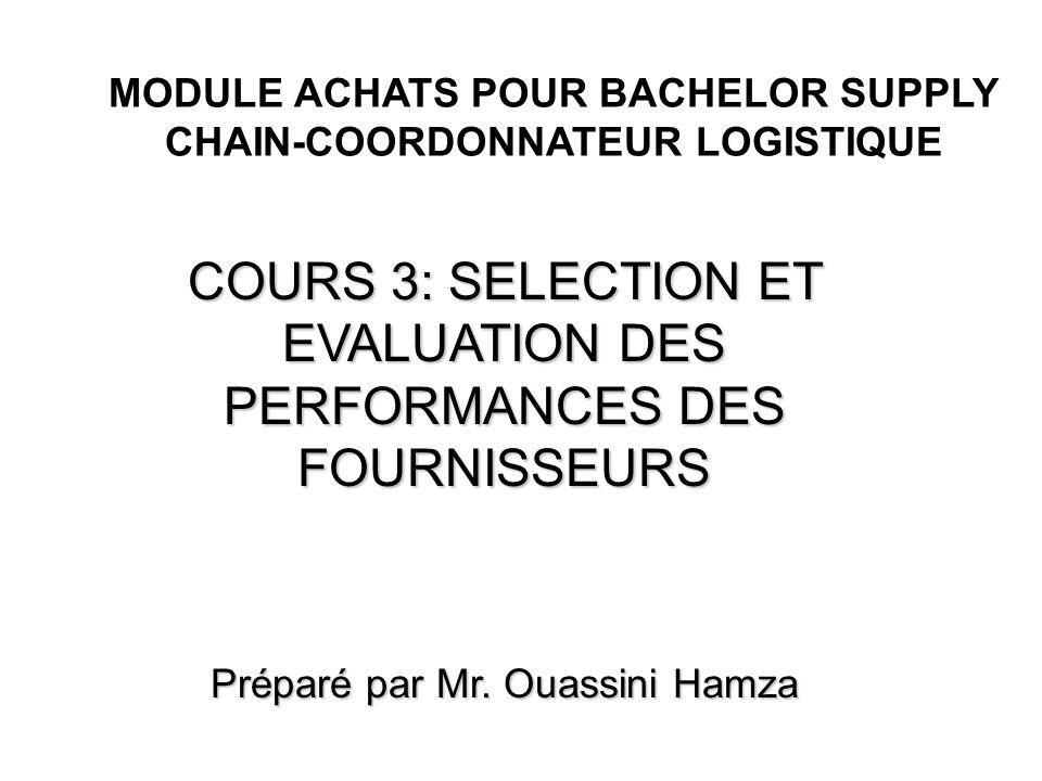 MODULE ACHATS POUR BACHELOR SUPPLY CHAIN-COORDONNATEUR LOGISTIQUE COURS 3: SELECTION ET EVALUATION DES PERFORMANCES DES FOURNISSEURS Préparé par Mr. O