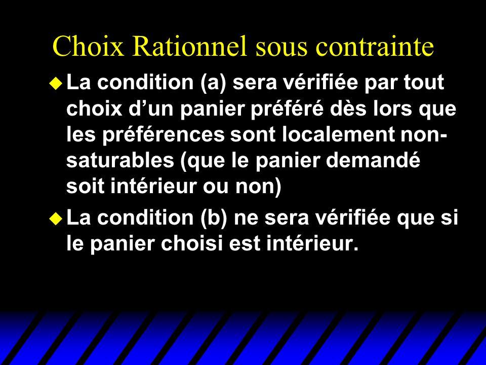 Choix Rationnel sous contrainte u La condition (a) sera vérifiée par tout choix dun panier préféré dès lors que les préférences sont localement non- s