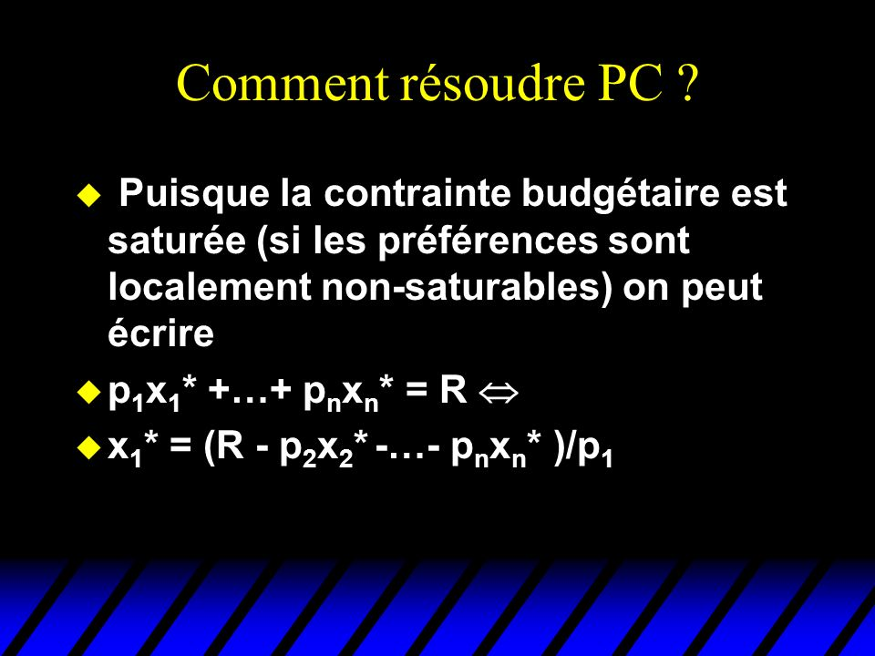 u Puisque la contrainte budgétaire est saturée (si les préférences sont localement non-saturables) on peut écrire u p 1 x 1 * +…+ p n x n * = R u x 1