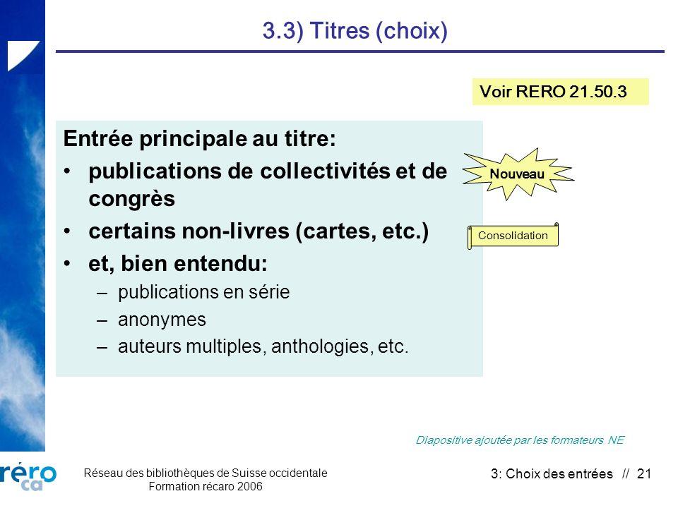 Réseau des bibliothèques de Suisse occidentale Formation récaro 2006 3: Choix des entrées // 21 3.3) Titres (choix) Entrée principale au titre: public