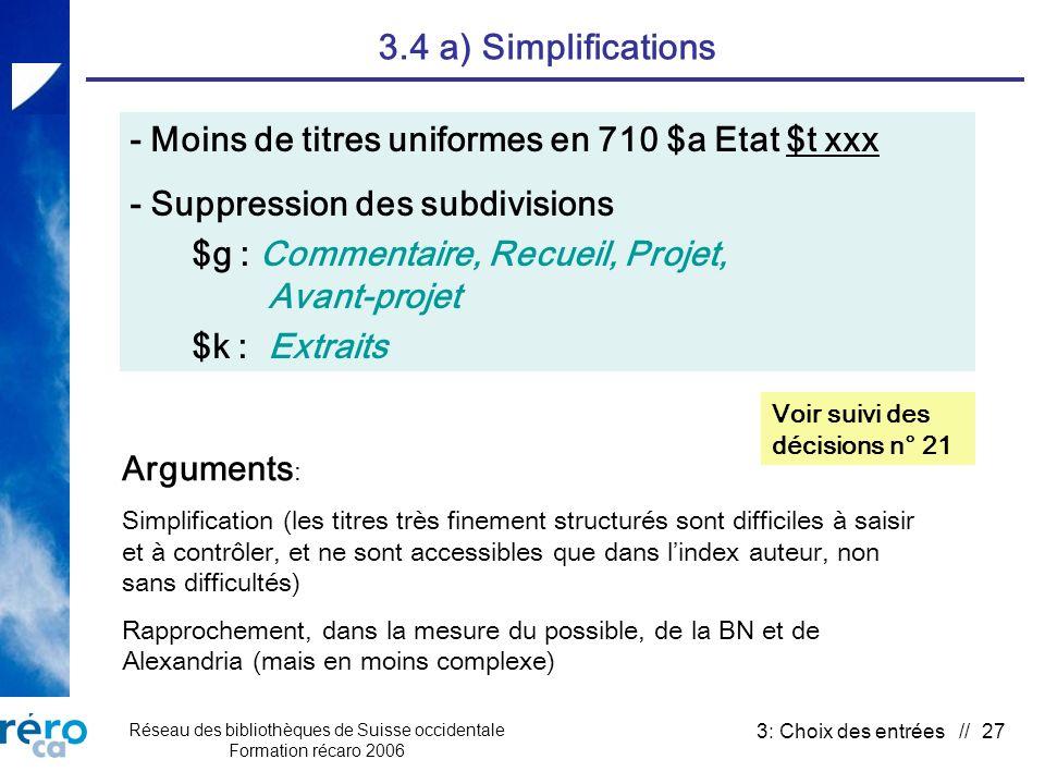 Réseau des bibliothèques de Suisse occidentale Formation récaro 2006 3: Choix des entrées // 27 3.4 a) Simplifications - Moins de titres uniformes en