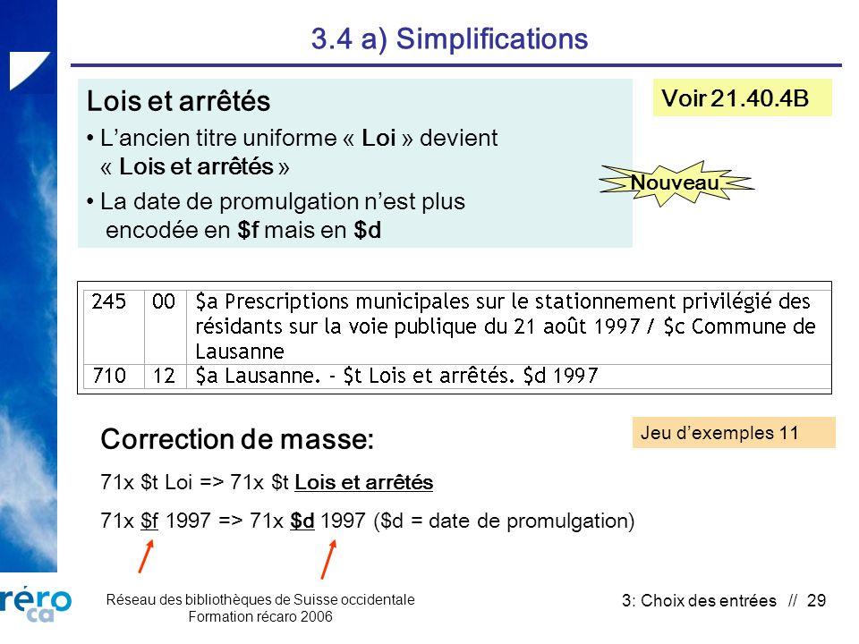 Réseau des bibliothèques de Suisse occidentale Formation récaro 2006 3: Choix des entrées // 29 3.4 a) Simplifications Lois et arrêtés Lancien titre u