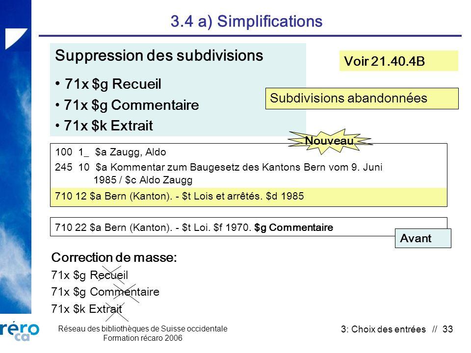 Réseau des bibliothèques de Suisse occidentale Formation récaro 2006 3: Choix des entrées // 33 3.4 a) Simplifications Suppression des subdivisions 71