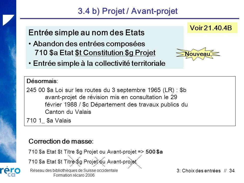 Réseau des bibliothèques de Suisse occidentale Formation récaro 2006 3: Choix des entrées // 34 3.4 b) Projet / Avant-projet Voir 21.40.4B Entrée simp
