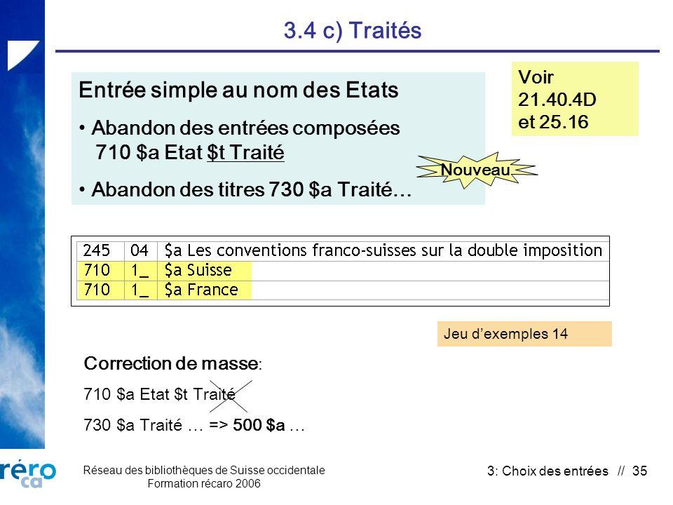 Réseau des bibliothèques de Suisse occidentale Formation récaro 2006 3: Choix des entrées // 35 3.4 c) Traités Voir 21.40.4D et 25.16 Entrée simple au