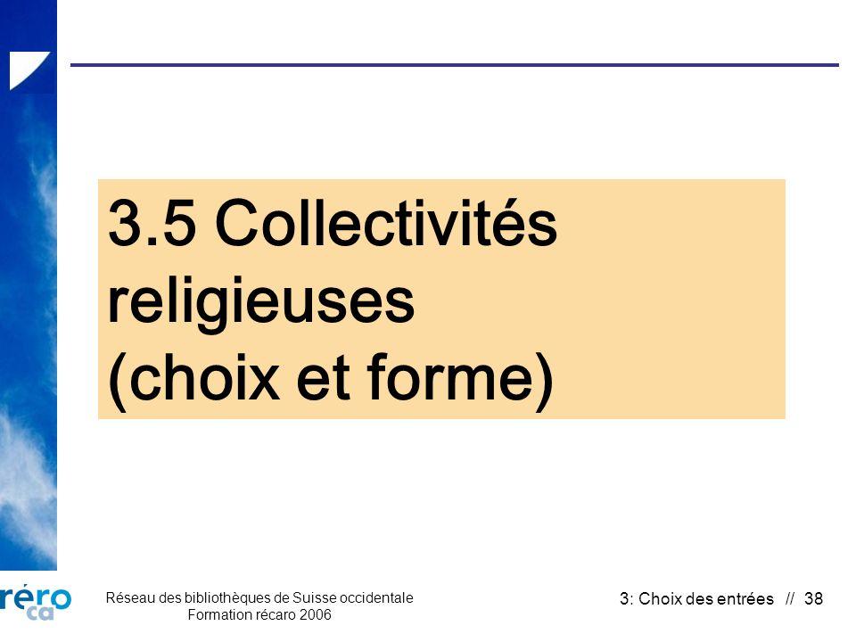 Réseau des bibliothèques de Suisse occidentale Formation récaro 2006 3: Choix des entrées // 38 3.5 Collectivités religieuses (choix et forme)