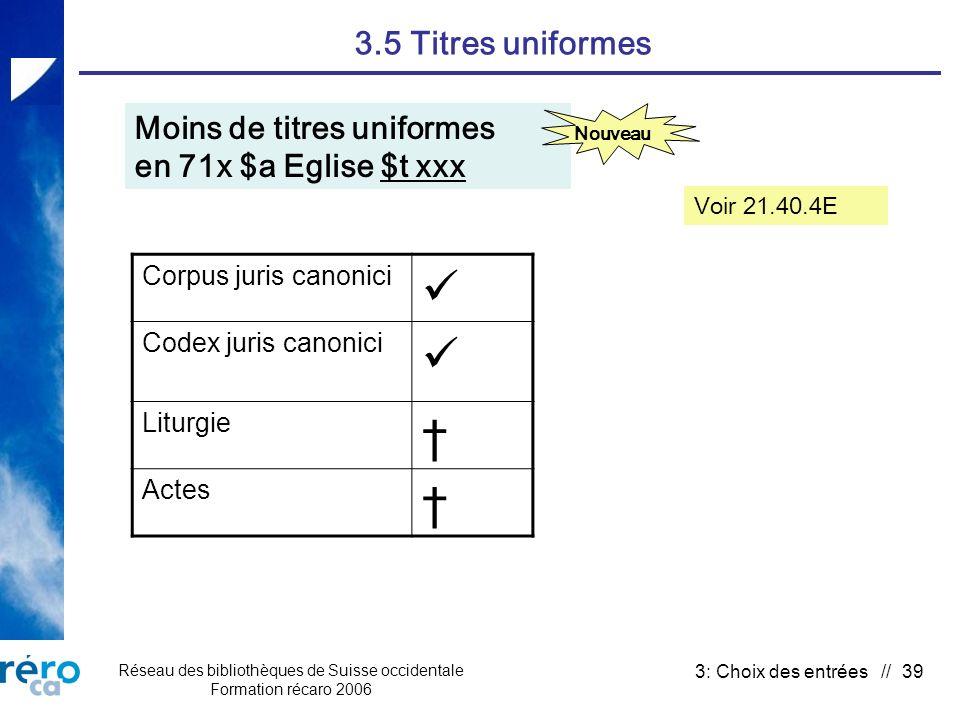 Réseau des bibliothèques de Suisse occidentale Formation récaro 2006 3: Choix des entrées // 39 3.5 Titres uniformes Corpus juris canonici Codex juris