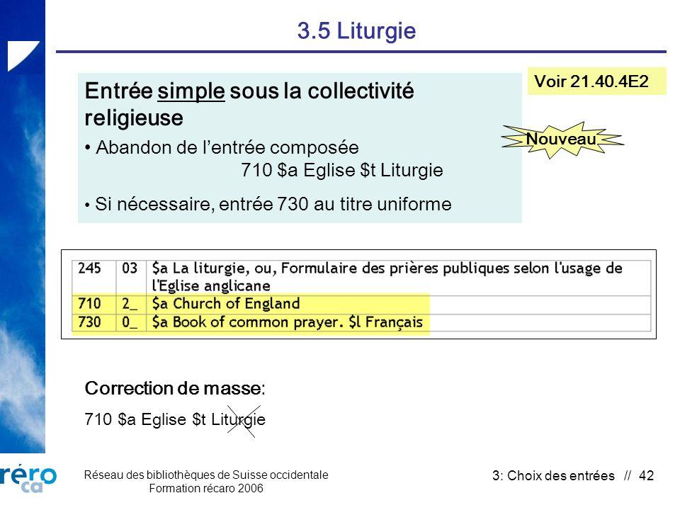 Réseau des bibliothèques de Suisse occidentale Formation récaro 2006 3: Choix des entrées // 42 3.5 Liturgie Entrée simple sous la collectivité religi