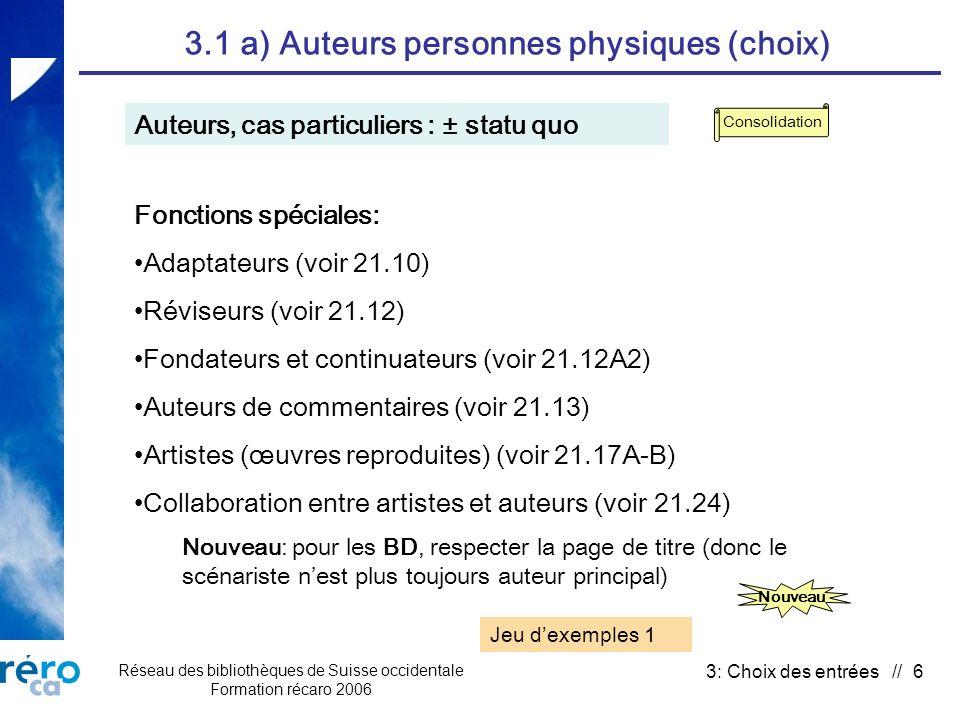 Réseau des bibliothèques de Suisse occidentale Formation récaro 2006 3: Choix des entrées // 6 3.1 a) Auteurs personnes physiques (choix) Auteurs, cas