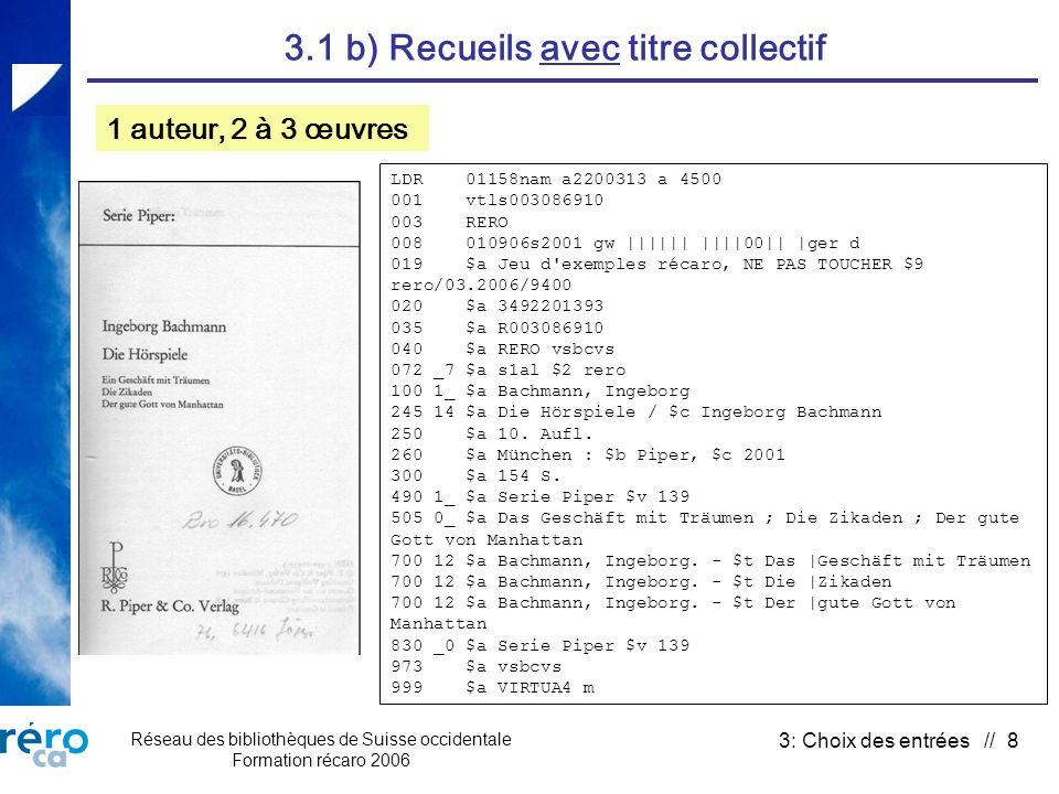 Réseau des bibliothèques de Suisse occidentale Formation récaro 2006 3: Choix des entrées // 49 3.6 Expositions 710: entrée supplémentaire à linstitution hébergeant lexposition 730: abandon Pour le reste: statu quo Voir 14.2 Voir suivi des décisions n° 29 Correction de masse : 711 Ponctuation dans $n, $c et $d 730 $a Exposition => 500 $a … pour la 710 à linstitution hébergeant lexposition: strate Arguments: 730 pour les expositions non conformes AACR2 Nouveau