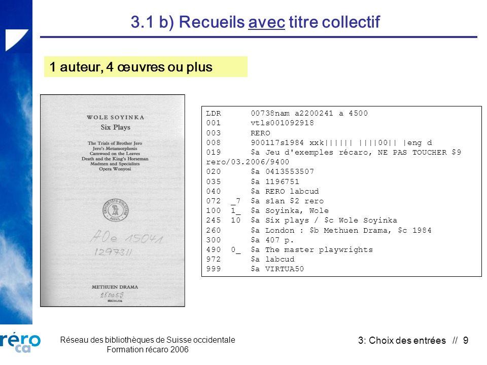 Réseau des bibliothèques de Suisse occidentale Formation récaro 2006 3: Choix des entrées // 9 3.1 b) Recueils avec titre collectif 1 auteur, 4 œuvres ou plus LDR 00738nam a2200241 a 4500 001 vtls001092918 003 RERO 008 900117s1984 xxk|||||| ||||00|| |eng d 019 $a Jeu d exemples récaro, NE PAS TOUCHER $9 rero/03.2006/9400 020 $a 0413553507 035 $a 1196751 040 $a RERO labcud 072 _7 $a s1an $2 rero 100 1_ $a Soyinka, Wole 245 10 $a Six plays / $c Wole Soyinka 260 $a London : $b Methuen Drama, $c 1984 300 $a 407 p.