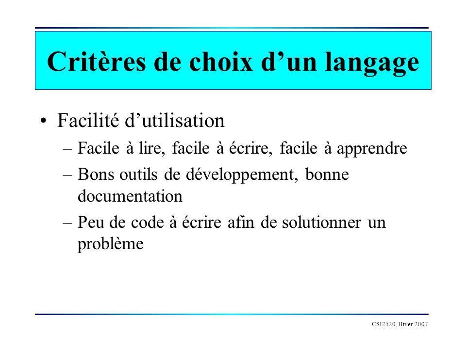 CSI2520, Hiver 2007 Critères de choix dun langage Facilité dutilisation –Facile à lire, facile à écrire, facile à apprendre –Bons outils de développement, bonne documentation –Peu de code à écrire afin de solutionner un problème