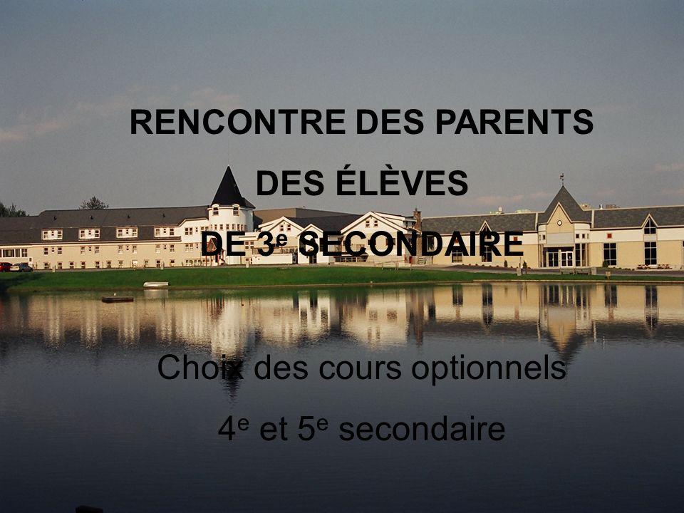 RENCONTRE DES PARENTS DES ÉLÈVES DE 3 e SECONDAIRE Choix des cours optionnels 4 e et 5 e secondaire