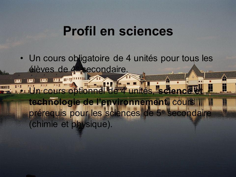 Profil en sciences Un cours obligatoire de 4 unités pour tous les élèves de 4 e secondaire.