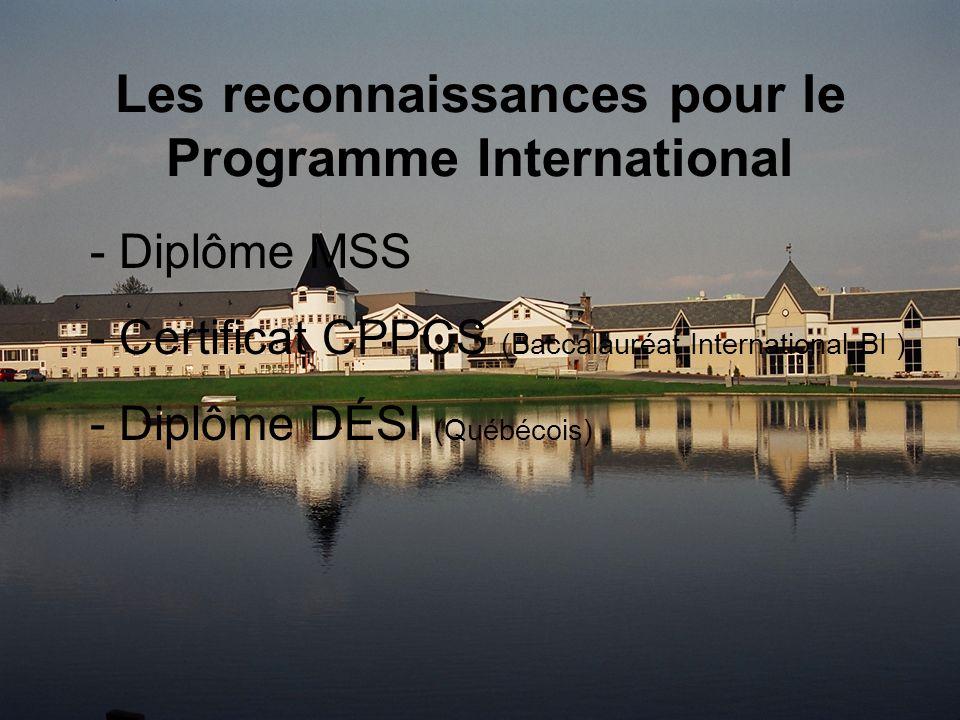 Les reconnaissances pour le Programme International - Diplôme MSS - Certificat CPPCS (Baccalauréat International BI ) - Diplôme DÉSI (Québécois)