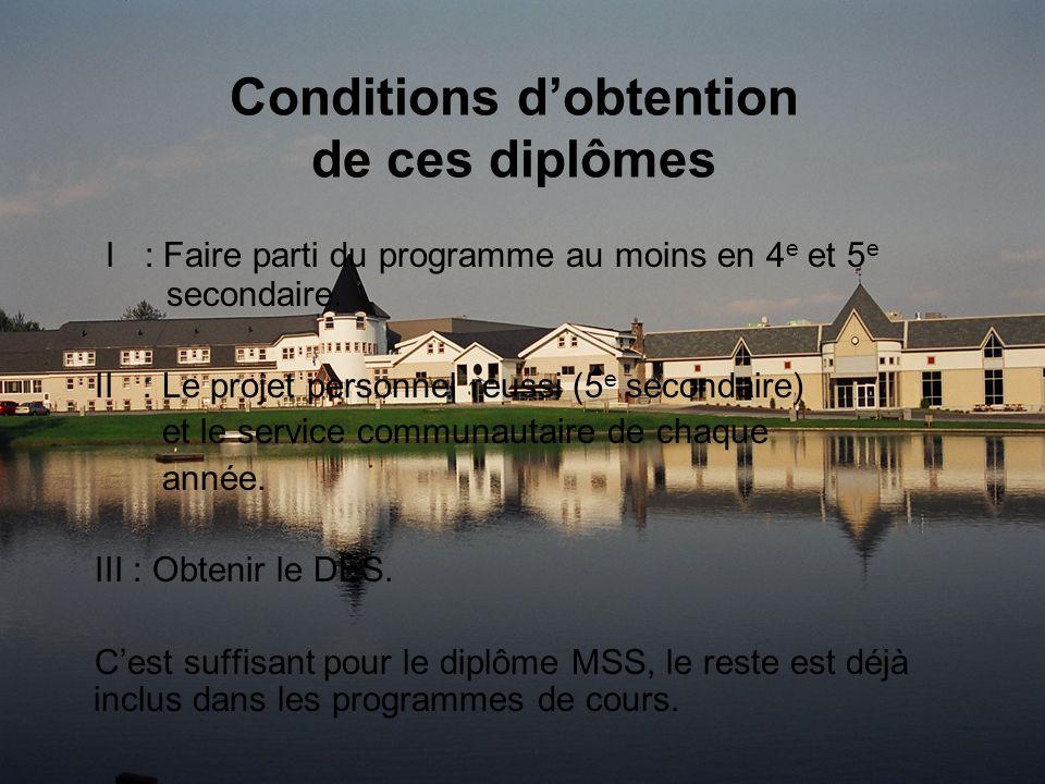 Conditions dobtention de ces diplômes I : Faire parti du programme au moins en 4 e et 5 e secondaire.