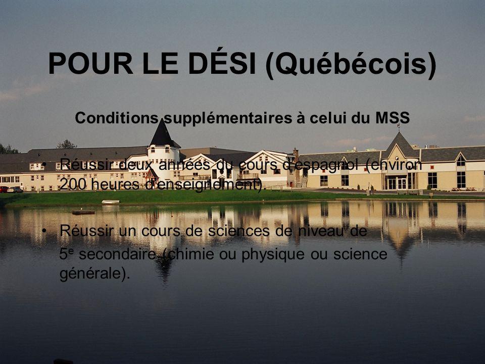 POUR LE DÉSI (Québécois) Conditions supplémentaires à celui du MSS Réussir deux années du cours despagnol (environ 200 heures denseignement).
