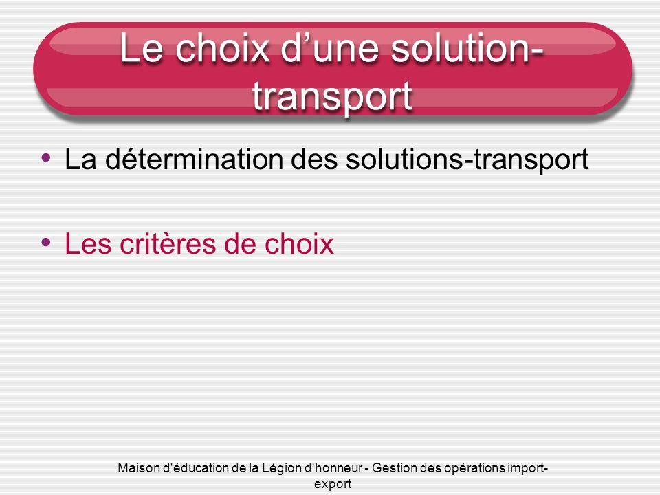 Maison d'éducation de la Légion d'honneur - Gestion des opérations import- export Le choix dune solution- transport La détermination des solutions-tra