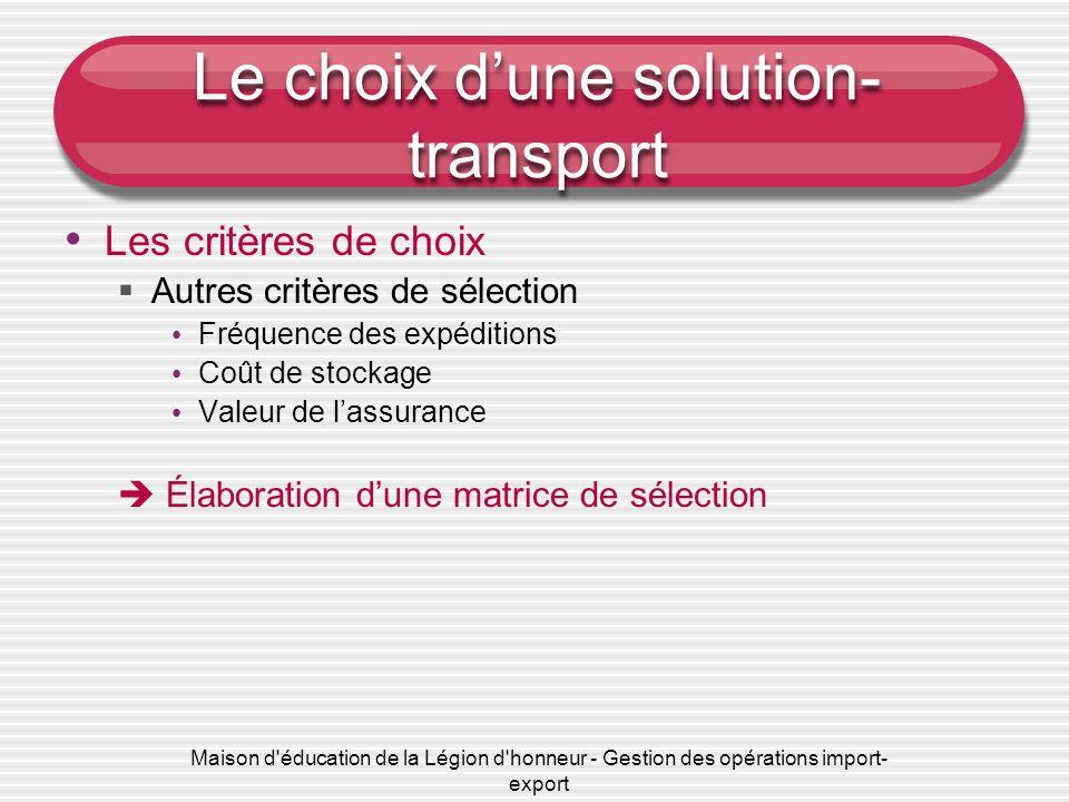 Maison d'éducation de la Légion d'honneur - Gestion des opérations import- export Le choix dune solution- transport Les critères de choix Autres critè