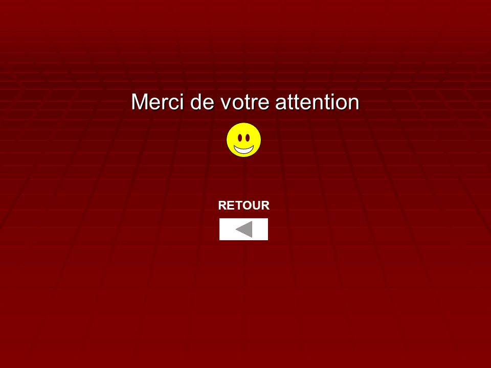 Merci de votre attention RETOUR