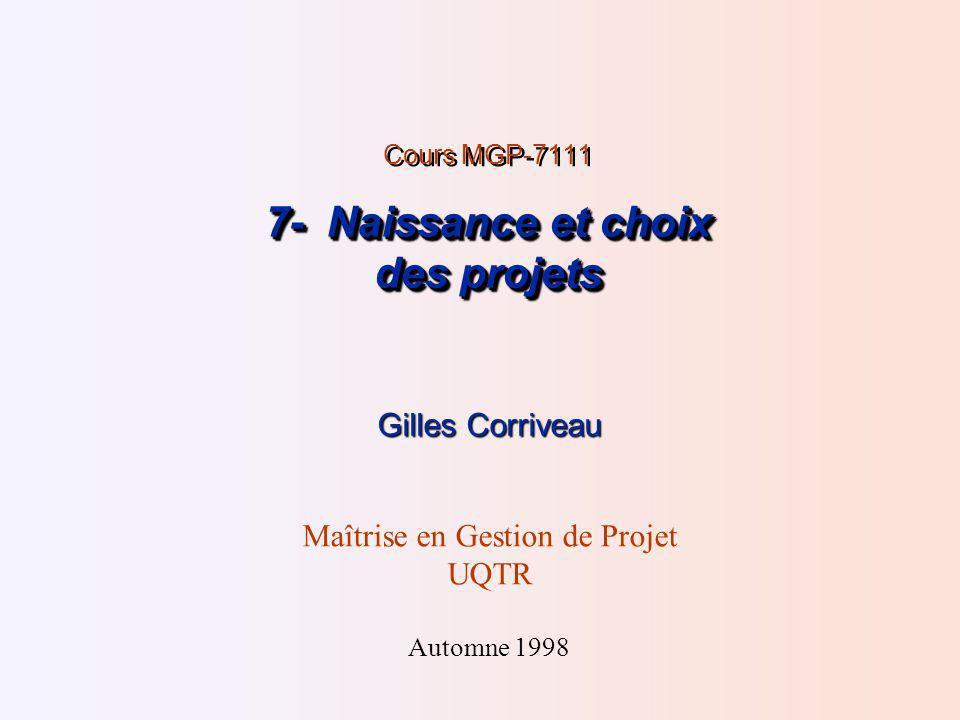 7- Naissance et choix des projets Cours MGP-7111 7- Naissance et choix des projets Gilles Corriveau Maîtrise en Gestion de Projet UQTR Automne 1998