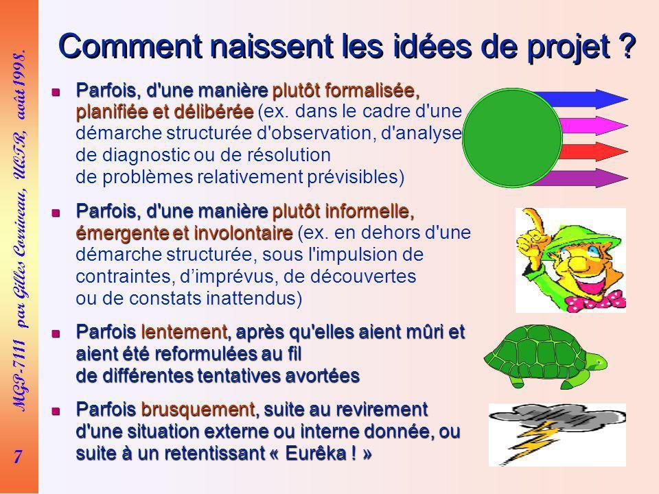 7 MGP-7111 par Gilles Corriveau, UQTR, août 1998. Comment naissent les idées de projet ? Parfois, d'une manière plutôt formalisée, planifiée et délibé