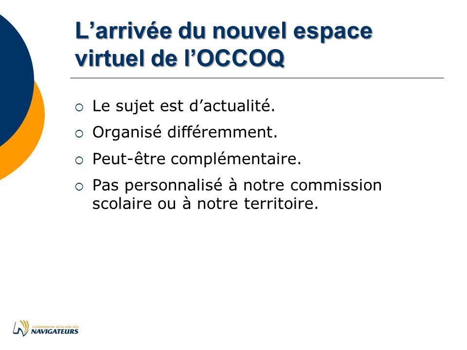 Larrivéedunouvelespace virtueldelOCCOQ Larrivée du nouvel espace virtuel de lOCCOQ Le sujet est dactualité.