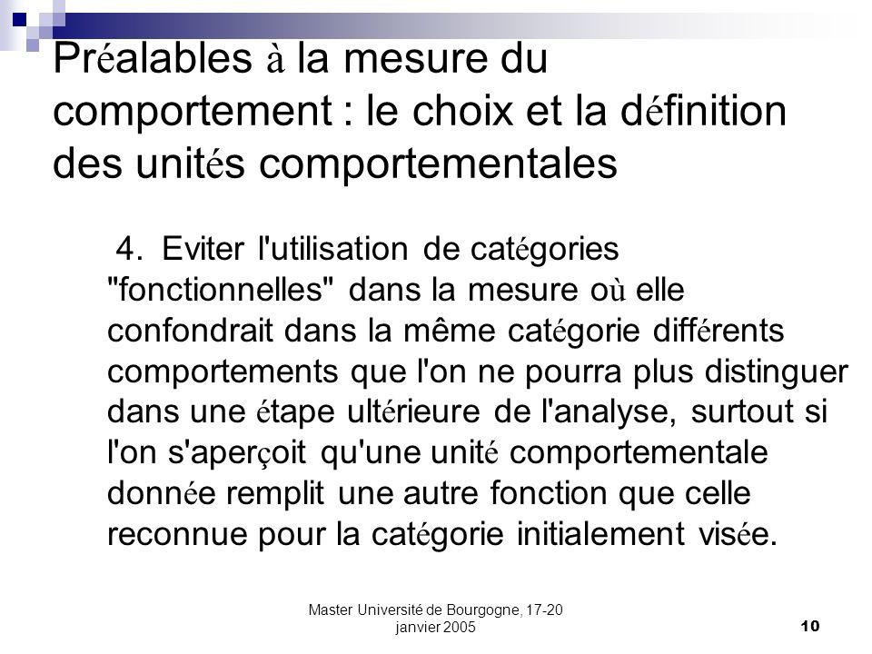 Master Université de Bourgogne, 17-20 janvier 200510 Pr é alables à la mesure du comportement : le choix et la d é finition des unit é s comportementa