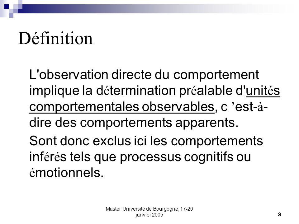Master Université de Bourgogne, 17-20 janvier 200524 L observation en pratique Coefficient Kappa O= proportion d accords observés, C= proportion d accords au hasard