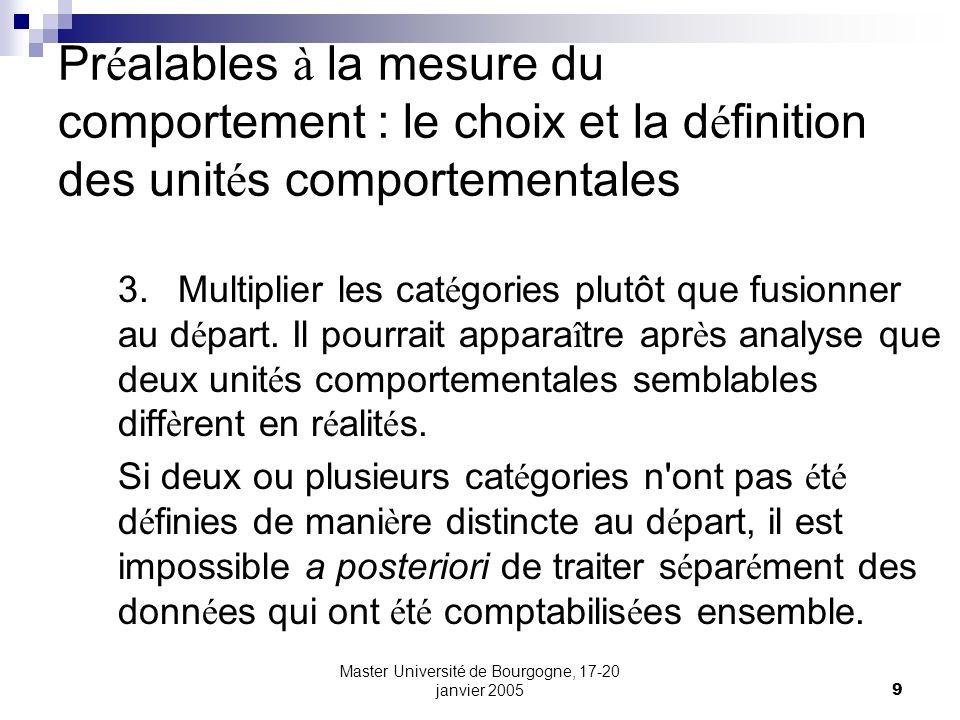 Master Université de Bourgogne, 17-20 janvier 20059 Pr é alables à la mesure du comportement : le choix et la d é finition des unit é s comportemental