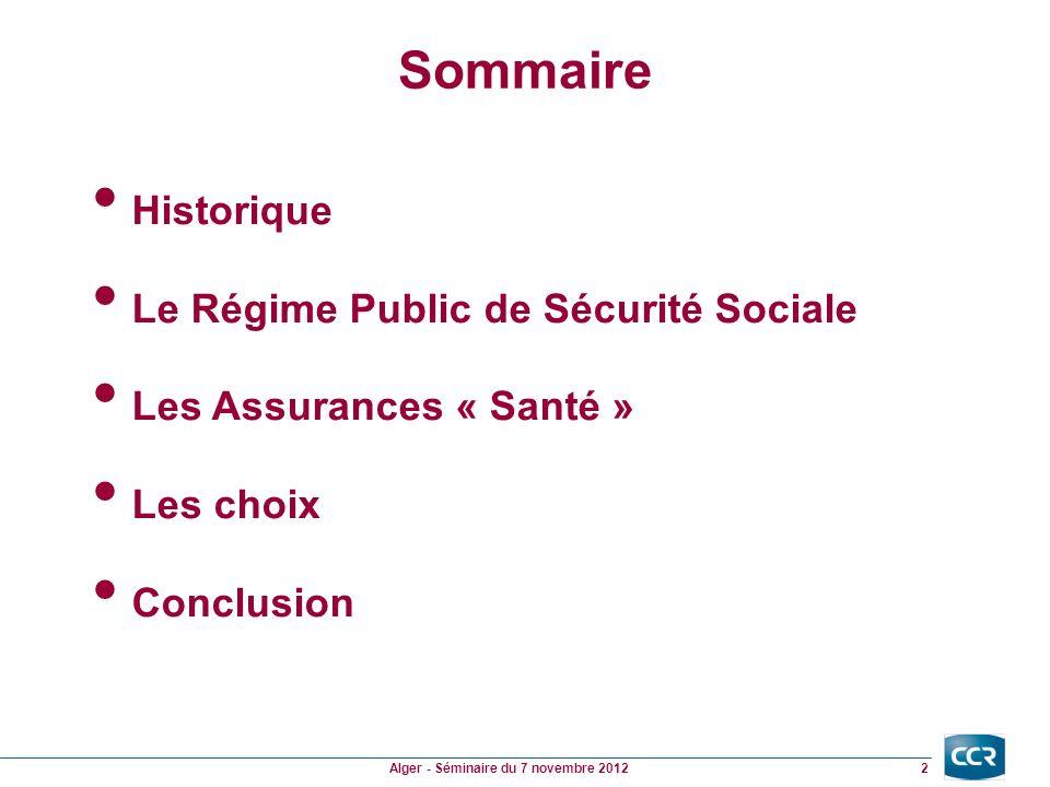 Sommaire 2 Alger - Séminaire du 7 novembre 2012 Historique Le Régime Public de Sécurité Sociale Les Assurances « Santé » Les choix Conclusion