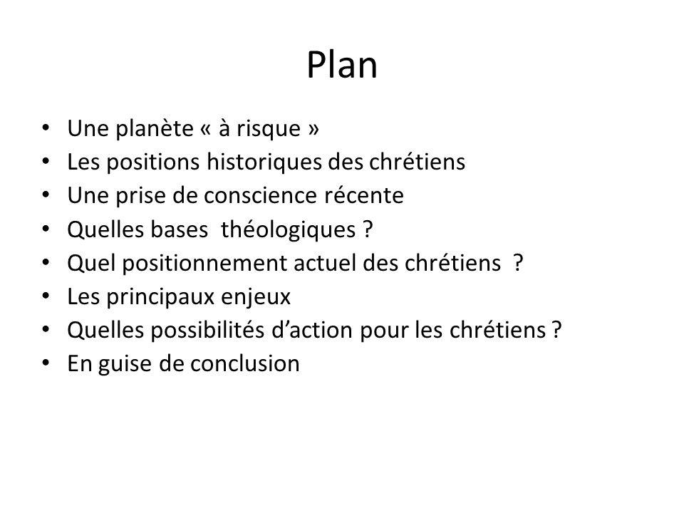 Plan Une planète « à risque » Les positions historiques des chrétiens Une prise de conscience récente Quelles bases théologiques ? Quel positionnement