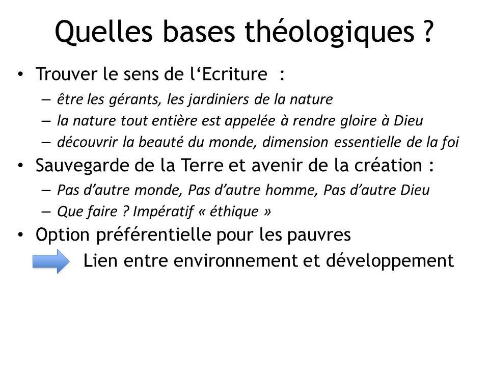 Quelles bases théologiques ? Trouver le sens de lEcriture : – être les gérants, les jardiniers de la nature – la nature tout entière est appelée à ren