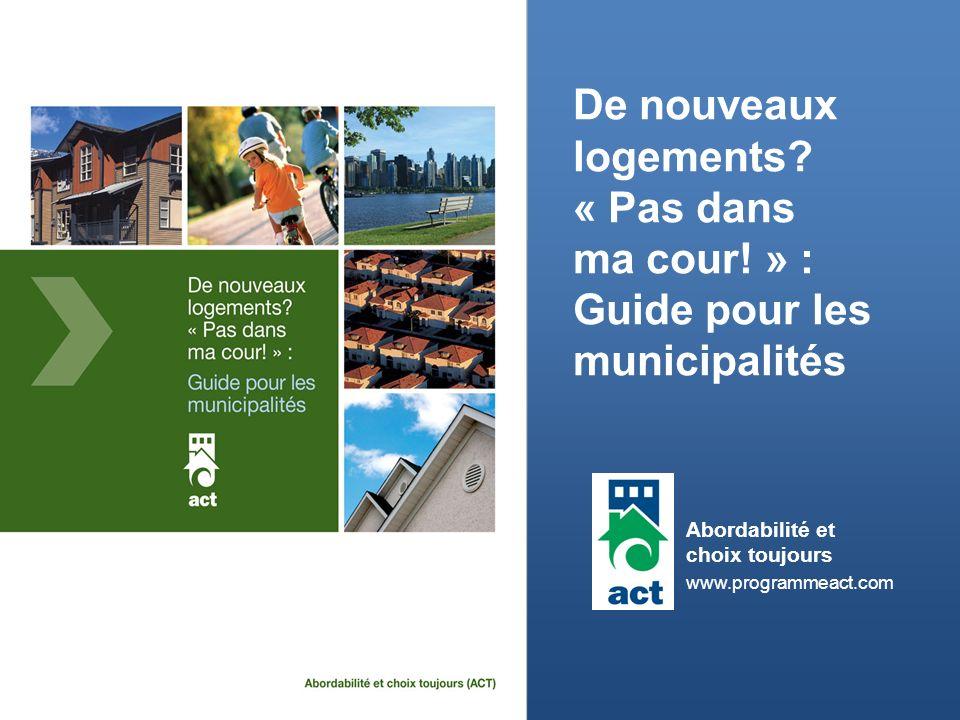 Abordabilité et choix toujours Syndrome « Pas dans ma cour » Aperçu de la présentation Pourquoi un guide lintention des municipalités.