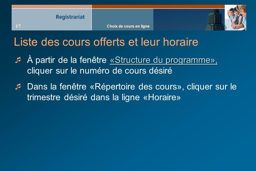 Choix de cours en ligne 17 Liste des cours offerts et leur horaire «Structure du programme», À partir de la fenêtre «Structure du programme», cliquer sur le numéro de cours désiré Dans la fenêtre «Répertoire des cours», cliquer sur le trimestre désiré dans la ligne «Horaire»