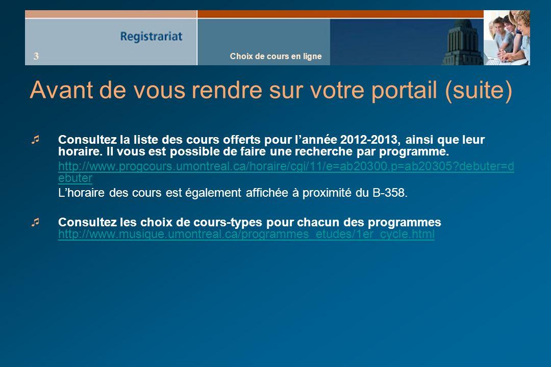Choix de cours en ligne 3 Avant de vous rendre sur votre portail (suite) Consultez la liste des cours offerts pour lannée 2012-2013, ainsi que leur horaire.
