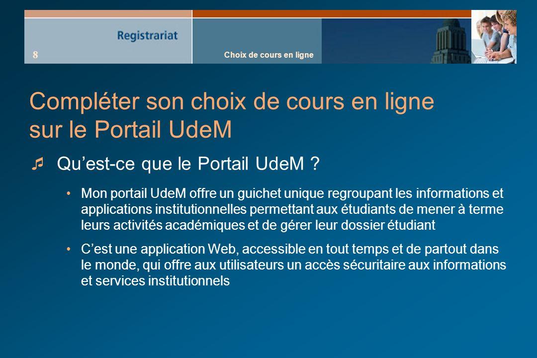 Choix de cours en ligne 8 Compléter son choix de cours en ligne sur le Portail UdeM Quest-ce que le Portail UdeM .