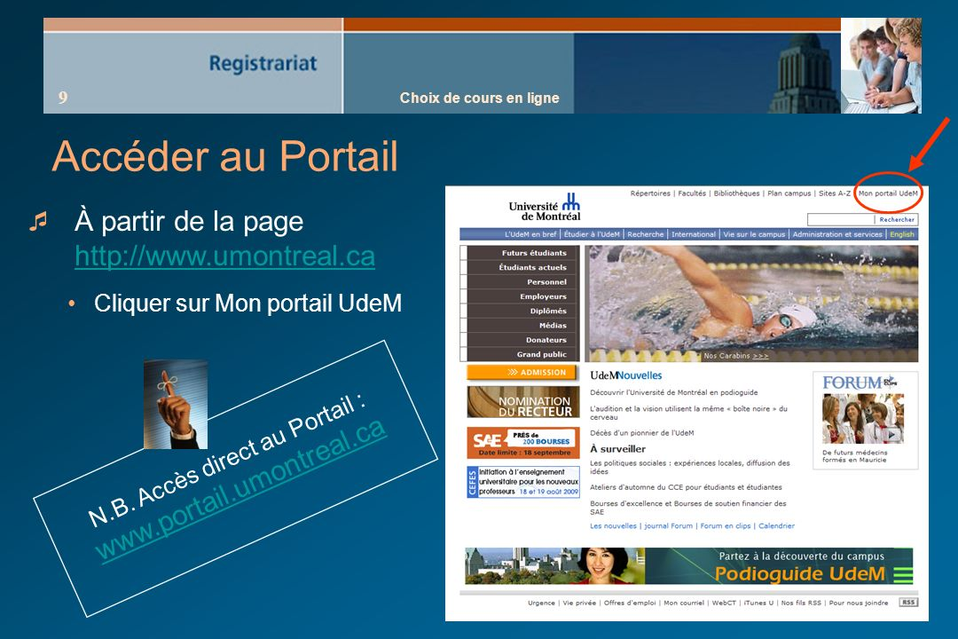 Choix de cours en ligne 9 À partir de la page http://www.umontreal.ca http://www.umontreal.ca Cliquer sur Mon portail UdeM N.B.