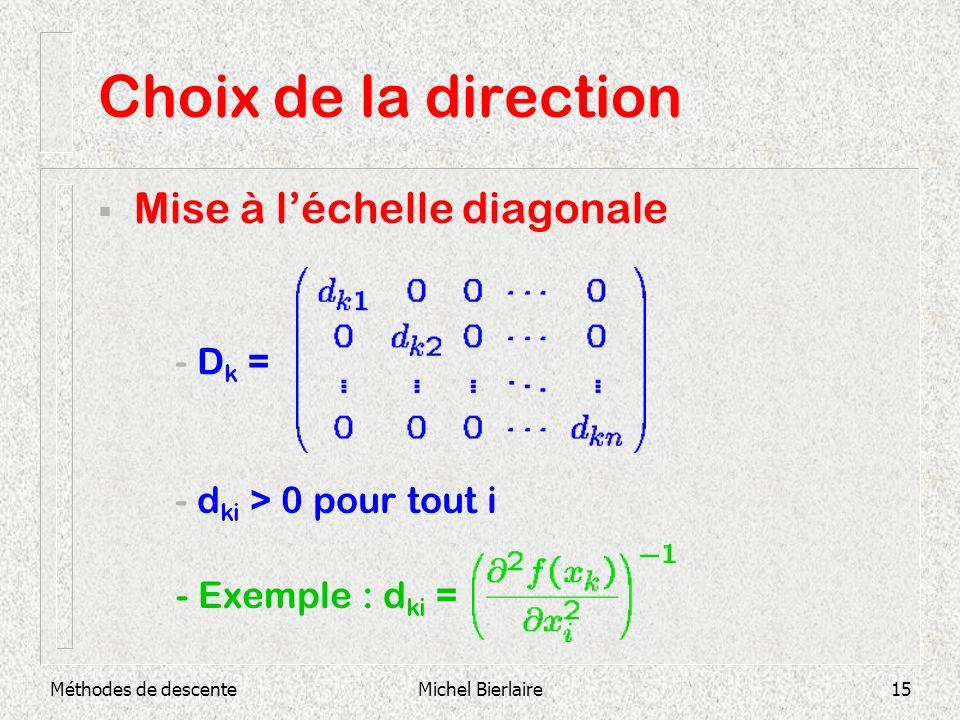 Méthodes de descenteMichel Bierlaire15 Choix de la direction Mise à léchelle diagonale - d ki > 0 pour tout i - Exemple : d ki = - D k =