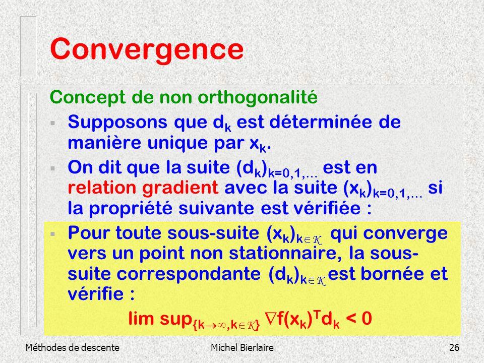 Méthodes de descenteMichel Bierlaire26 Convergence Concept de non orthogonalité Supposons que d k est déterminée de manière unique par x k. On dit que
