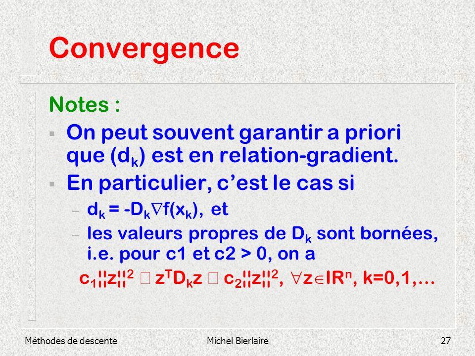 Méthodes de descenteMichel Bierlaire27 Convergence Notes : On peut souvent garantir a priori que (d k ) est en relation-gradient. En particulier, cest