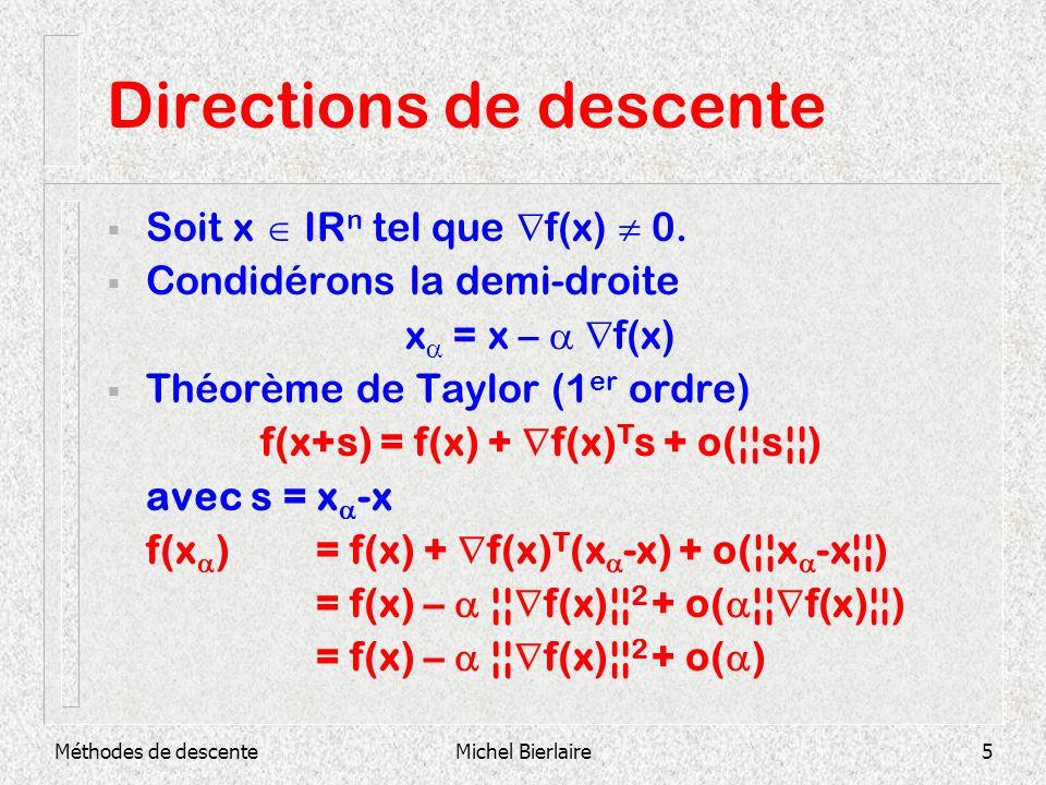 Méthodes de descenteMichel Bierlaire5 Directions de descente Soit x IR n tel que f(x) 0. Condidérons la demi-droite x = x – f(x) Théorème de Taylor (1