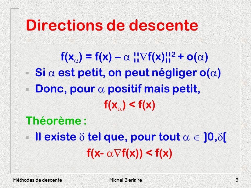 Méthodes de descenteMichel Bierlaire6 Directions de descente f(x ) = f(x) – ¦¦ f(x)¦¦ 2 + o( ) Si est petit, on peut négliger o( ) Donc, pour positif