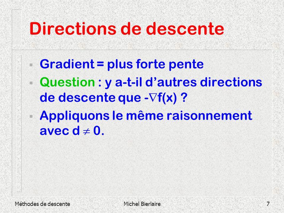 Méthodes de descenteMichel Bierlaire7 Directions de descente Gradient = plus forte pente Question : y a-t-il dautres directions de descente que - f(x)