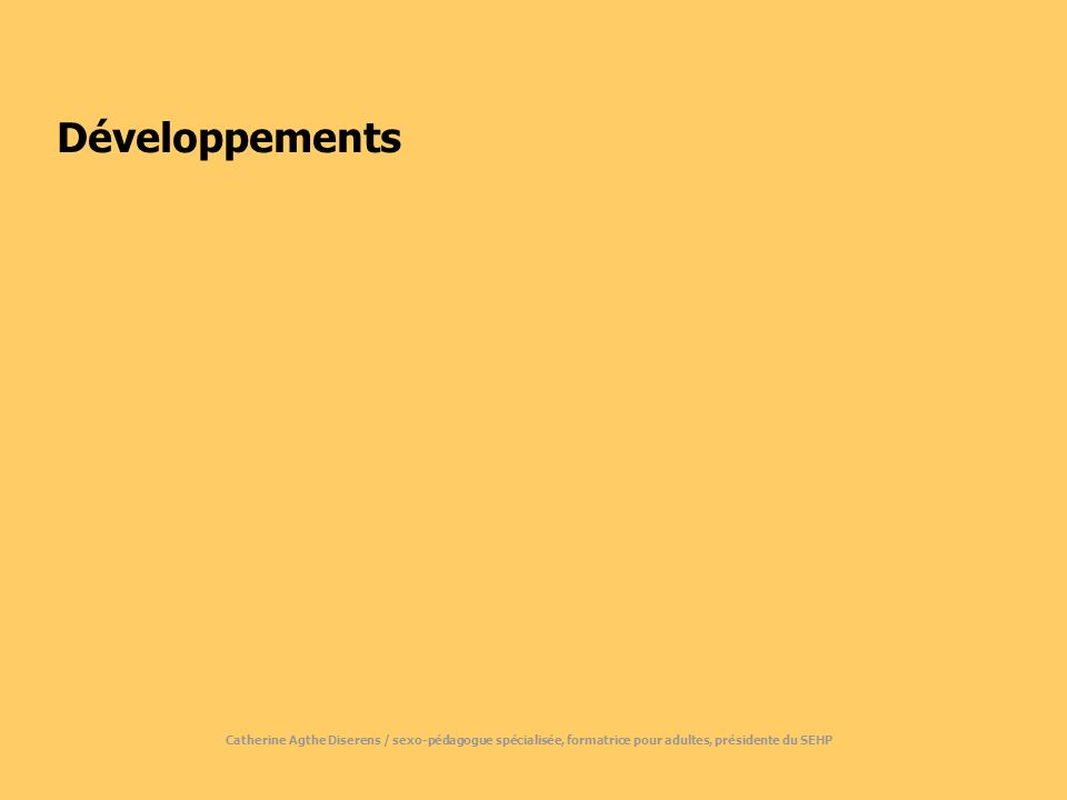 Développements Catherine Agthe Diserens / sexo-pédagogue spécialisée, formatrice pour adultes, présidente du SEHP