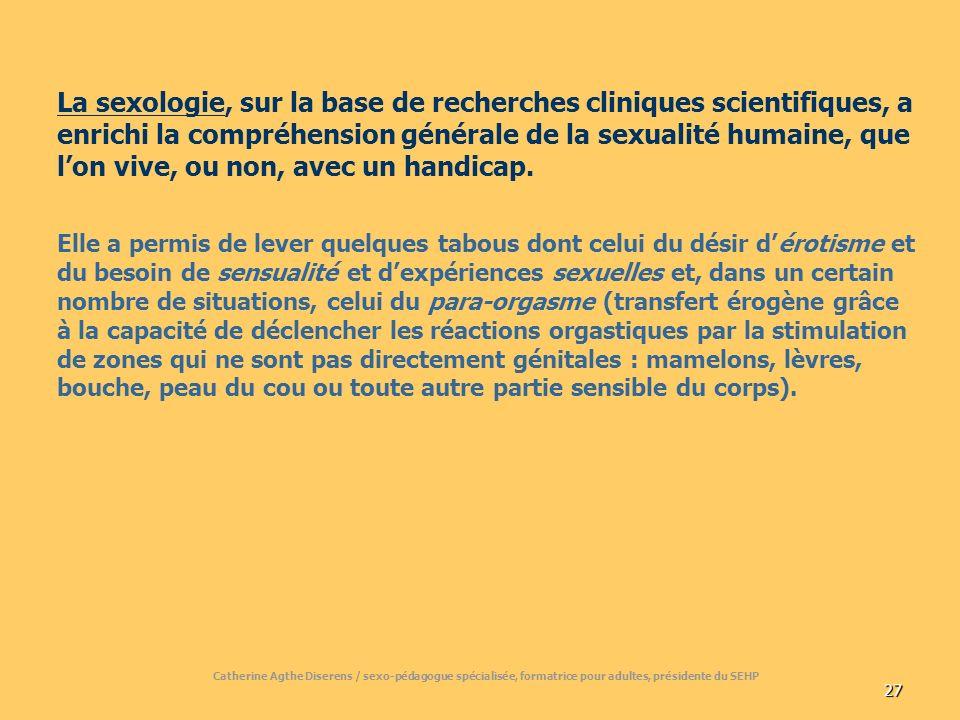 27 La sexologie, sur la base de recherches cliniques scientifiques, a enrichi la compréhension générale de la sexualité humaine, que lon vive, ou non, avec un handicap.